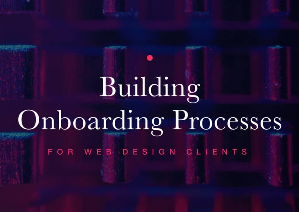 Building Onboarding Processes for Web Design Clients